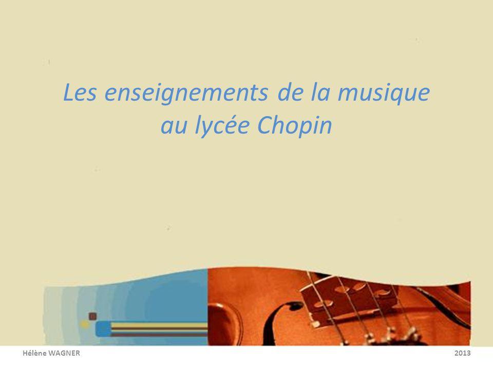 Les enseignements de la musique au lycée Chopin Hélène WAGNER 2013