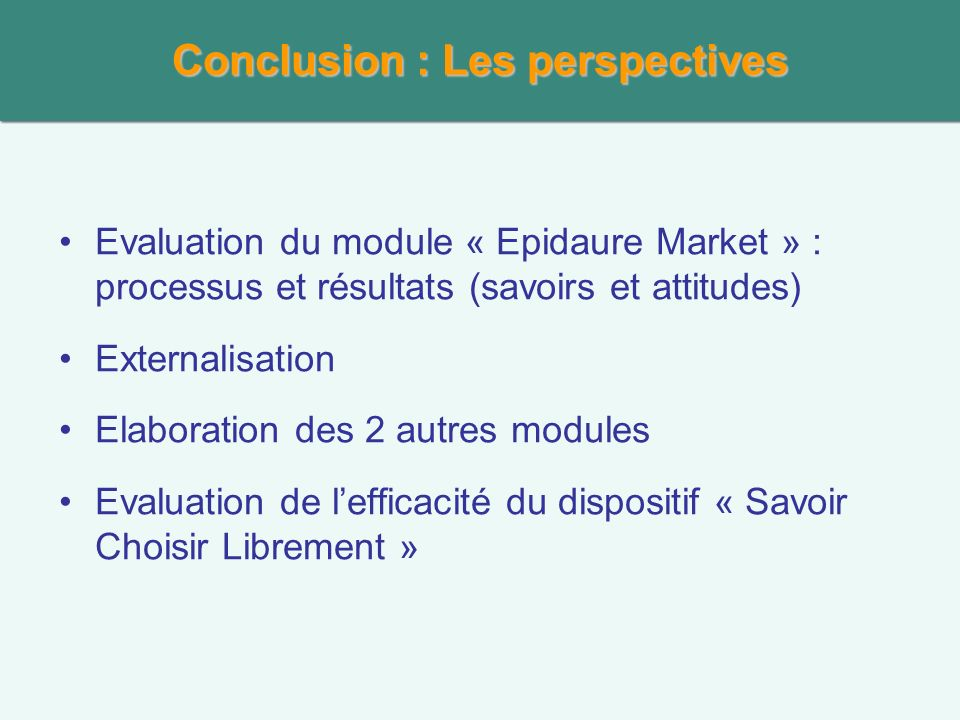 Conclusion : Les perspectives Evaluation du module « Epidaure Market » : processus et résultats (savoirs et attitudes) Externalisation Elaboration des