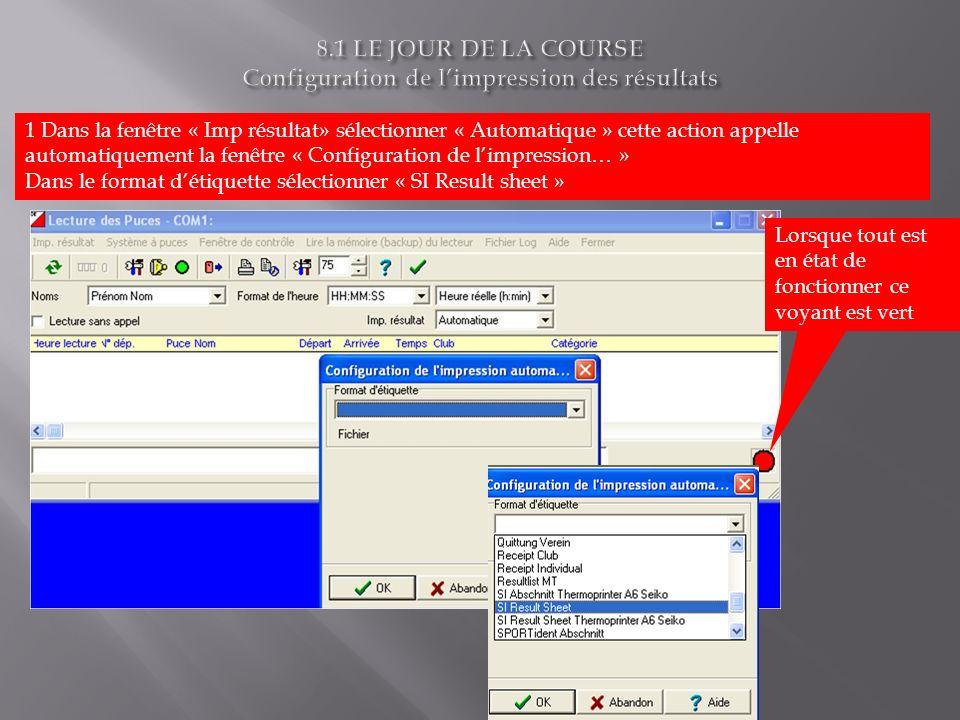 1 Dans la fenêtre « Imp résultat» sélectionner « Automatique » cette action appelle automatiquement la fenêtre « Configuration de limpression… » Dans le format détiquette sélectionner « SI Result sheet » Lorsque tout est en état de fonctionner ce voyant est vert