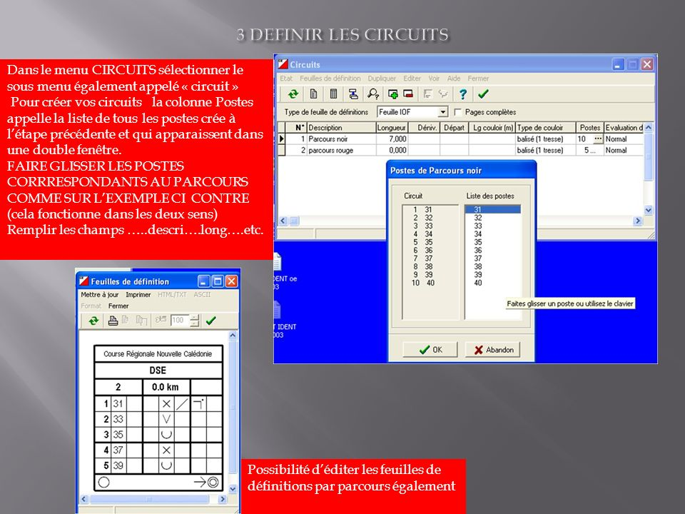 Dans le menu CIRCUITS sélectionner le sous menu également appelé « circuit » Pour créer vos circuits la colonne Postes appelle la liste de tous les postes crée à létape précédente et qui apparaissent dans une double fenêtre.