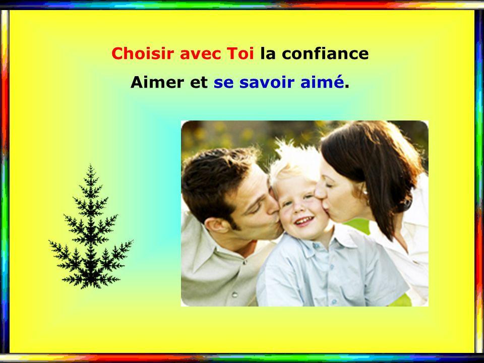 .. Choisir avec Toi la confiance Aimer et se savoir aimé.