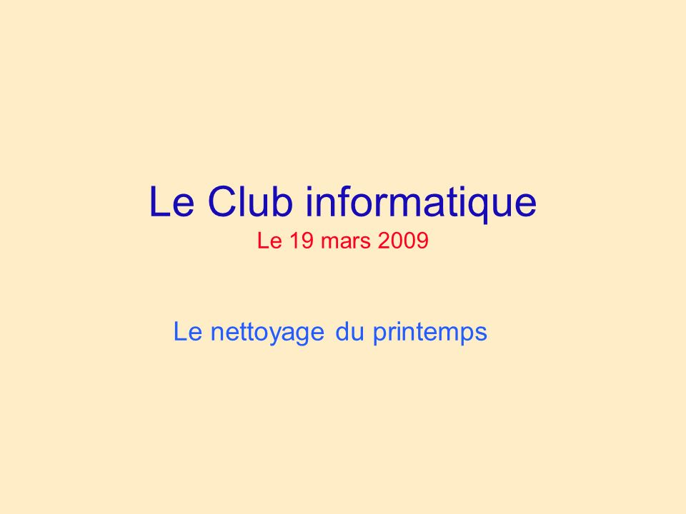 Le Club informatique Le 19 mars 2009 Le nettoyage du printemps
