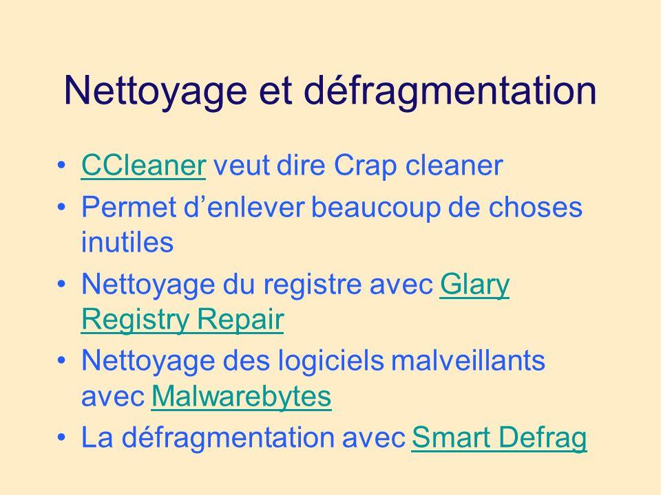Nettoyage et défragmentation CCleaner veut dire Crap cleanerCCleaner Permet denlever beaucoup de choses inutiles Nettoyage du registre avec Glary Registry RepairGlary Registry Repair Nettoyage des logiciels malveillants avec MalwarebytesMalwarebytes La défragmentation avec Smart DefragSmart Defrag