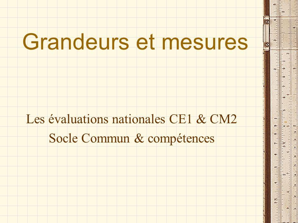 Grandeurs et mesures Les évaluations nationales CE1 & CM2 Socle Commun & compétences