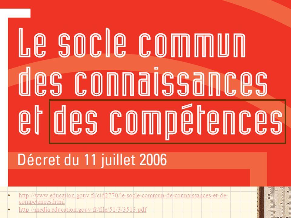 http://www.education.gouv.fr/cid2770/le-socle-commun-de-connaissances-et-de- competences.htmlhttp://www.education.gouv.fr/cid2770/le-socle-commun-de-c