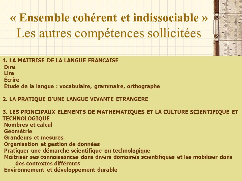 « Ensemble cohérent et indissociable » Les autres compétences sollicitées 1. LA MAITRISE DE LA LANGUE FRANCAISE Dire Lire Écrire Étude de la langue :