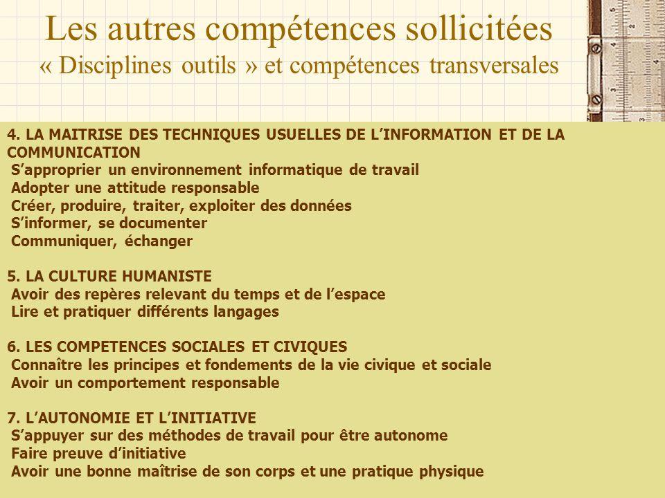 Les autres compétences sollicitées « Disciplines outils » et compétences transversales 4. LA MAITRISE DES TECHNIQUES USUELLES DE LINFORMATION ET DE LA