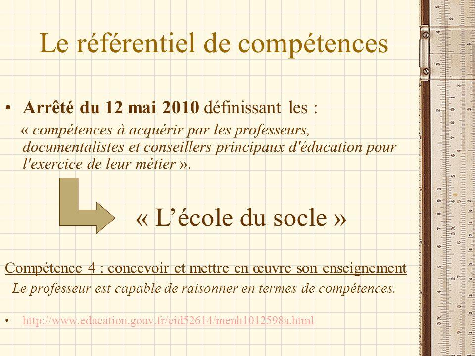 Le référentiel de compétences Arrêté du 12 mai 2010 définissant les : « compétences à acquérir par les professeurs, documentalistes et conseillers pri