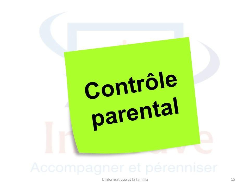 Linformatique et la famille15 Contrôle parental