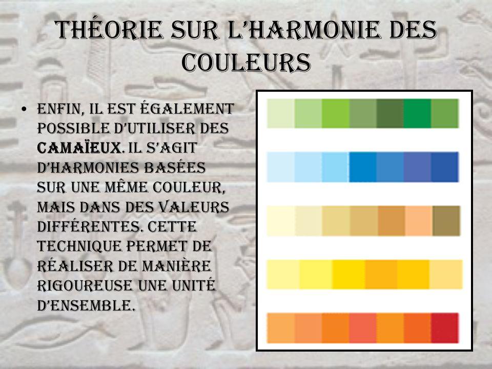 Théorie sur lharmonie des couleurs Enfin, il est également possible dutiliser des camaïeux. Il sagit dharmonies basées sur une même couleur, mais dans