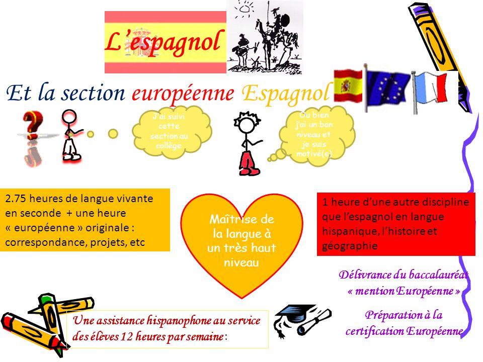 Et la section européenne Espagnol Lespagnol Maîtrise de la langue à un très haut niveau 2.75 heures de langue vivante en seconde + une heure « europée