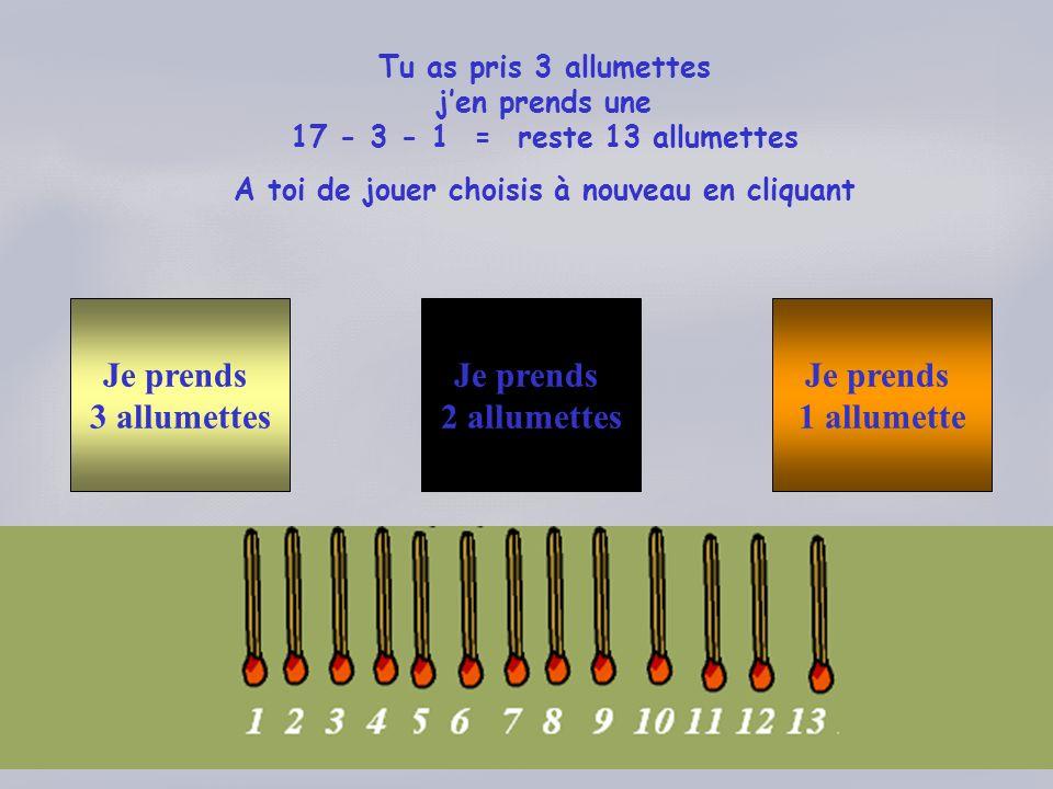 Tu as pris 1 allumette Dans ce cas jen prends 3 évidemment 5 - 1 - 3 = reste 1 allumette Que tu vas devoir prendre Désolé .