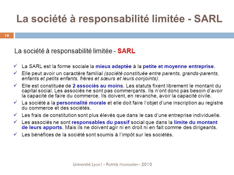 La société à responsabilité limitée - SARL 10 Université Lyon I - Patrick Monassier - 2010 La société à responsabilité limitée - SARL La SARL est la f