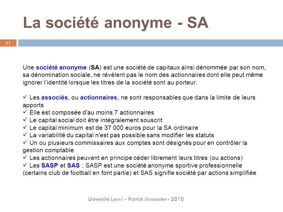 La société anonyme - SA Université Lyon I - Patrick Monassier - 2010 11 Une société anonyme (SA) est une société de capitaux ainsi dénommée par son no