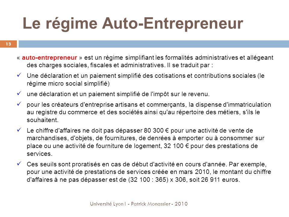 Le régime Auto-Entrepreneur 13 Université Lyon I - Patrick Monassier - 2010 « auto-entrepreneur » est un régime simplifiant les formalités administrat