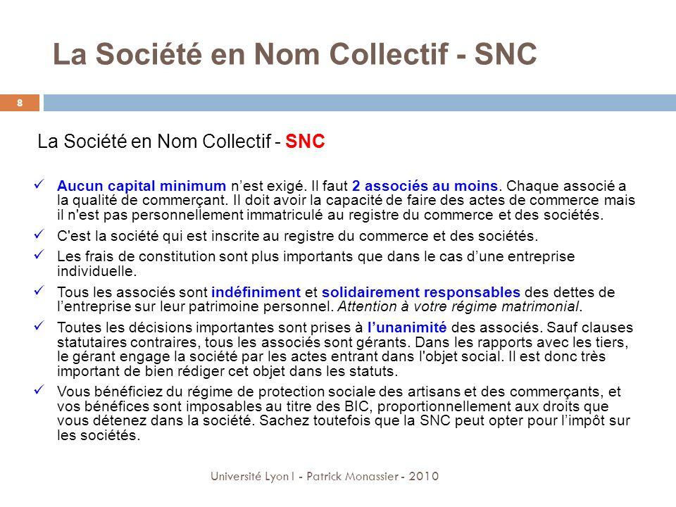 La Société en Nom Collectif - SNC 8 Université Lyon I - Patrick Monassier - 2010 La Société en Nom Collectif - SNC Aucun capital minimum nest exigé. I