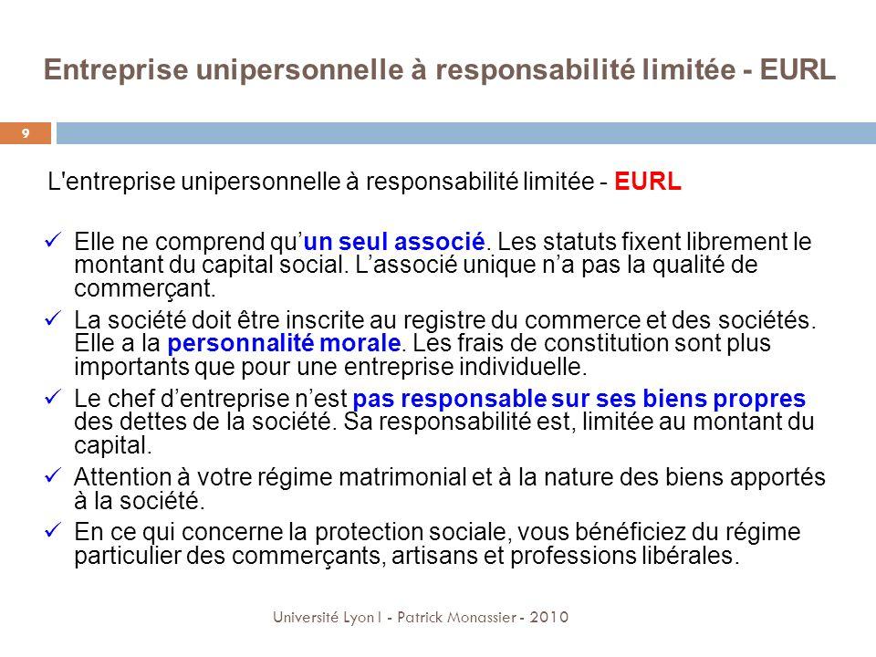 La société à responsabilité limitée - SARL 10 Université Lyon I - Patrick Monassier - 2010 La société à responsabilité limitée - SARL La SARL est la forme sociale la mieux adaptée à la petite et moyenne entreprise.