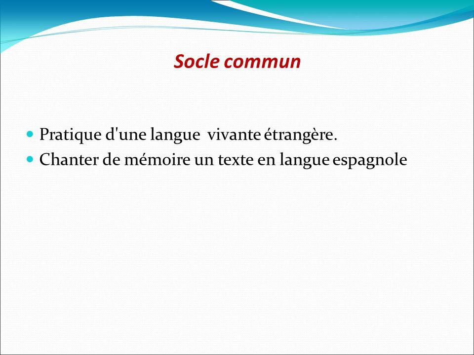Socle commun Pratique d'une langue vivante étrangère. Chanter de mémoire un texte en langue espagnole