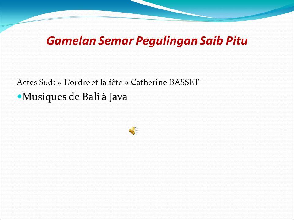 Gamelan Semar Pegulingan Saib Pitu Actes Sud: « Lordre et la fête » Catherine BASSET Musiques de Bali à Java