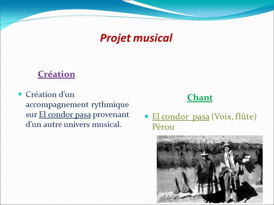 Projet musical Création Chant Création dun accompagnement rythmique sur El condor pasa provenant dun autre univers musical. El condor pasa (Voix, flût