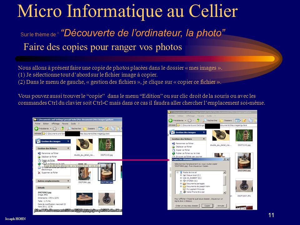 11 Micro Informatique au Cellier Sur le thème de Découverte de lordinateur, la photo Joseph HOHN Nous allons à présent faire une copie de photos placées dans le dossier « mes images ».