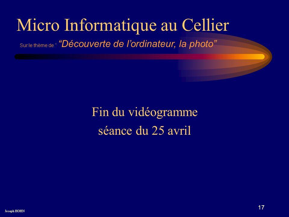 17 Fin du vidéogramme séance du 25 avril Micro Informatique au Cellier Joseph HOHN Sur le thème de Découverte de lordinateur, la photo