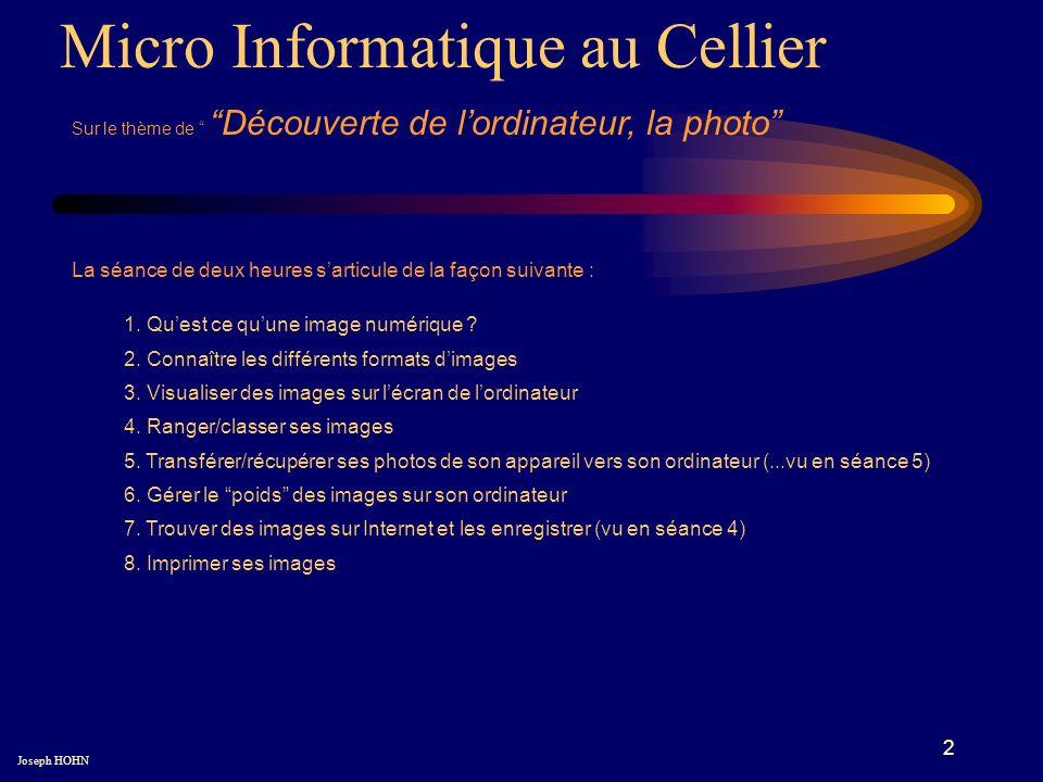 2 Micro Informatique au Cellier Sur le thème de Découverte de lordinateur, la photo Joseph HOHN La séance de deux heures sarticule de la façon suivante : 1.