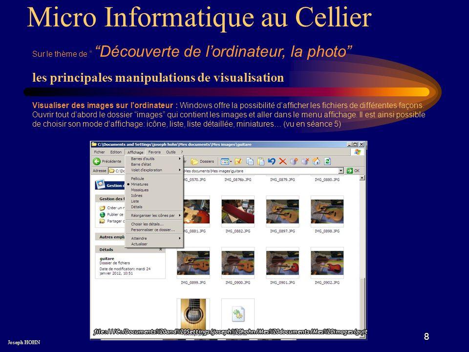 8 Micro Informatique au Cellier Sur le thème de Découverte de lordinateur, la photo Joseph HOHN Visualiser des images sur l ordinateur : Windows offre la possibilité dafficher les fichiers de différentes façons.