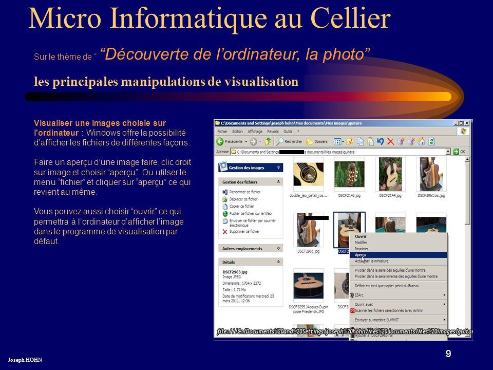 9 Micro Informatique au Cellier Sur le thème de Découverte de lordinateur, la photo Joseph HOHN Visualiser une images choisie sur l ordinateur : Windows offre la possibilité dafficher les fichiers de différentes façons.