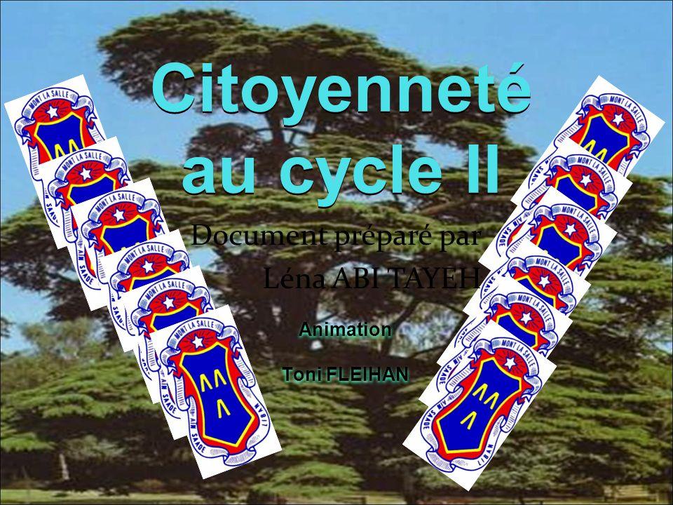Citoyenneté au cycle II Document préparé par Léna ABI TAYEH Animation Toni FLEIHAN