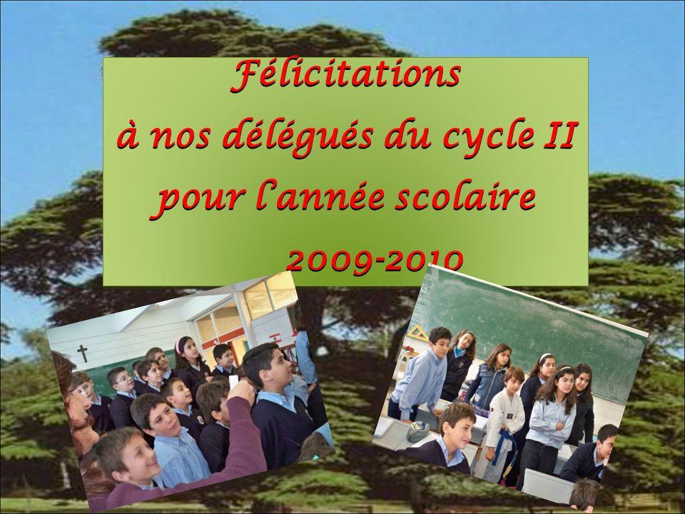 Félicitations à nos délégués du cycle II pour lannée scolaire 2009-2010 Félicitations à nos délégués du cycle II pour lannée scolaire 2009-2010