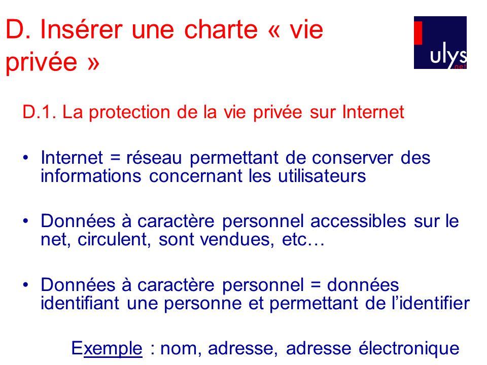 D. Insérer une charte « vie privée » D.1. La protection de la vie privée sur Internet Internet = réseau permettant de conserver des informations conce