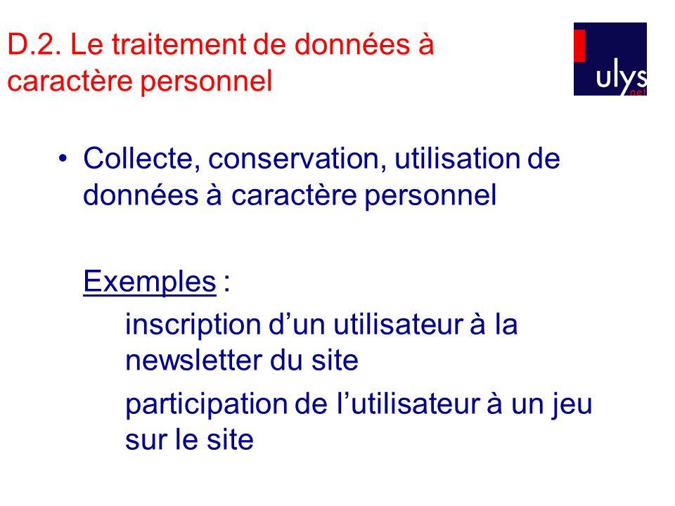 D.2. Le traitement de données à caractère personnel Collecte, conservation, utilisation de données à caractère personnel Exemples : inscription dun ut