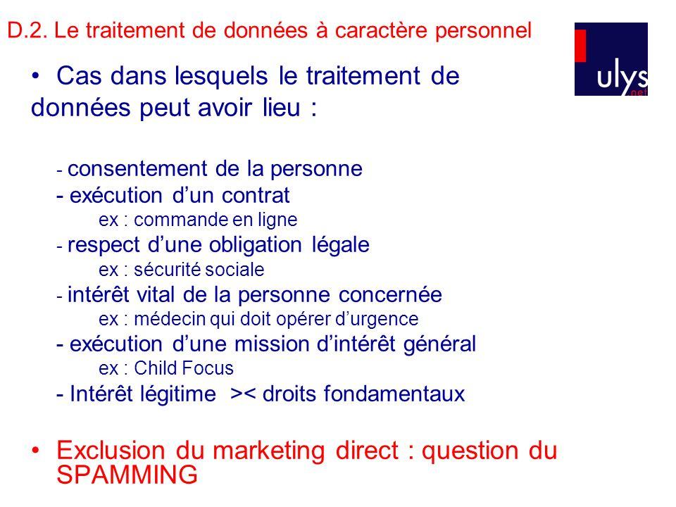 D.2. Le traitement de données à caractère personnel Cas dans lesquels le traitement de données peut avoir lieu : - consentement de la personne - exécu