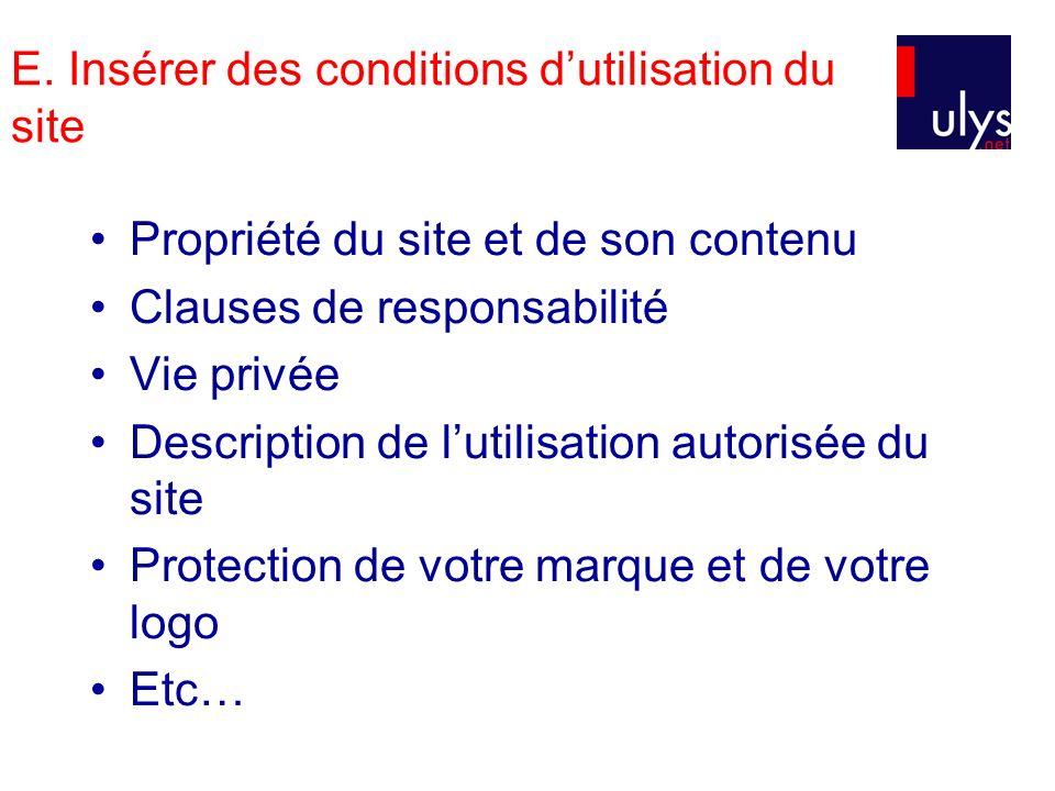 E. Insérer des conditions dutilisation du site Propriété du site et de son contenu Clauses de responsabilité Vie privée Description de lutilisation au