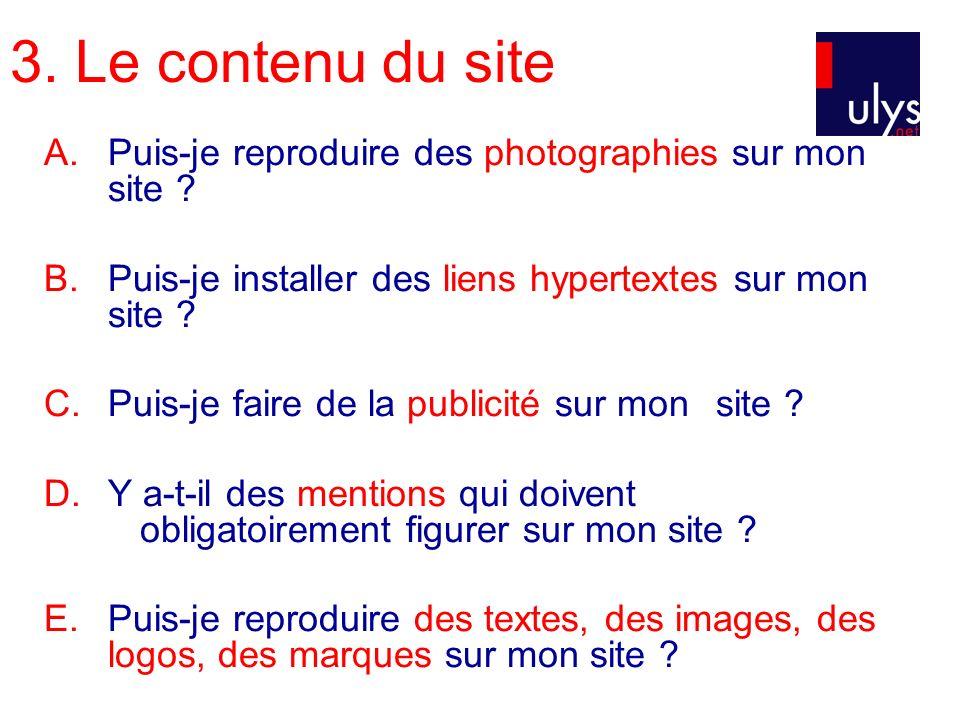3. Le contenu du site A. Puis-je reproduire des photographies sur mon site ? B. Puis-je installer des liens hypertextes sur mon site ? C. Puis-je fair