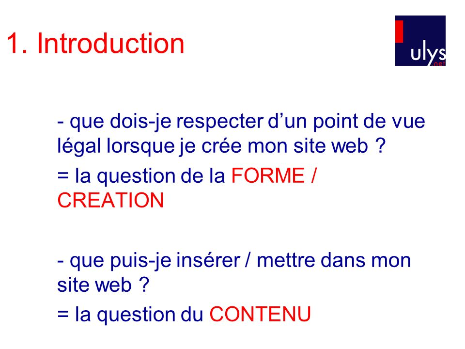 1. Introduction - que dois-je respecter dun point de vue légal lorsque je crée mon site web ? = la question de la FORME / CREATION - que puis-je insér