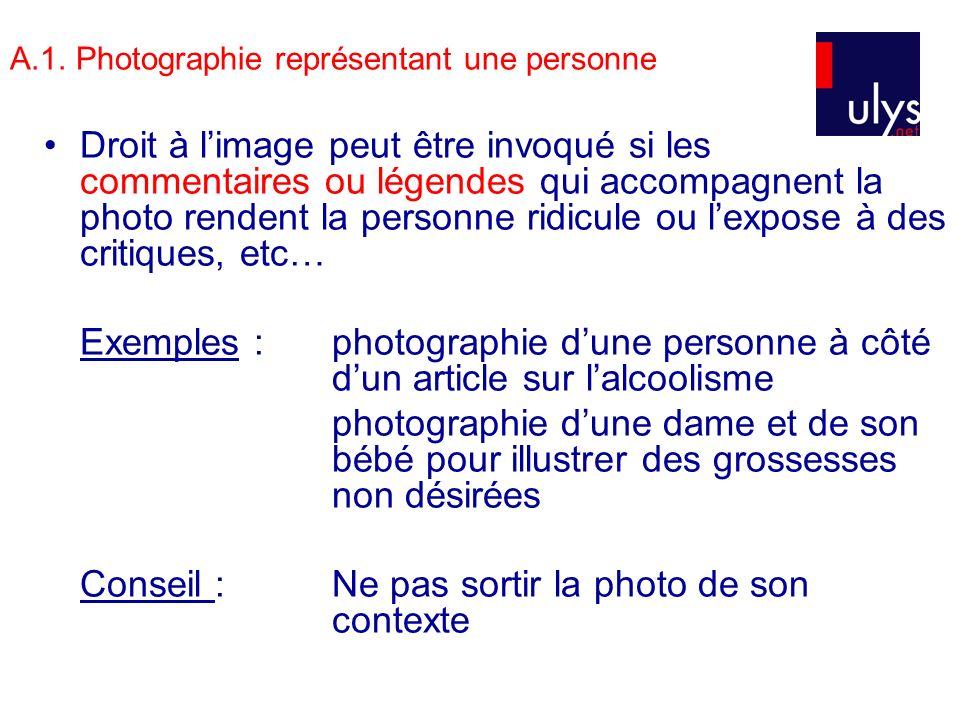 A.1. Photographie représentant une personne Droit à limage peut être invoqué si les commentaires ou légendes qui accompagnent la photo rendent la pers