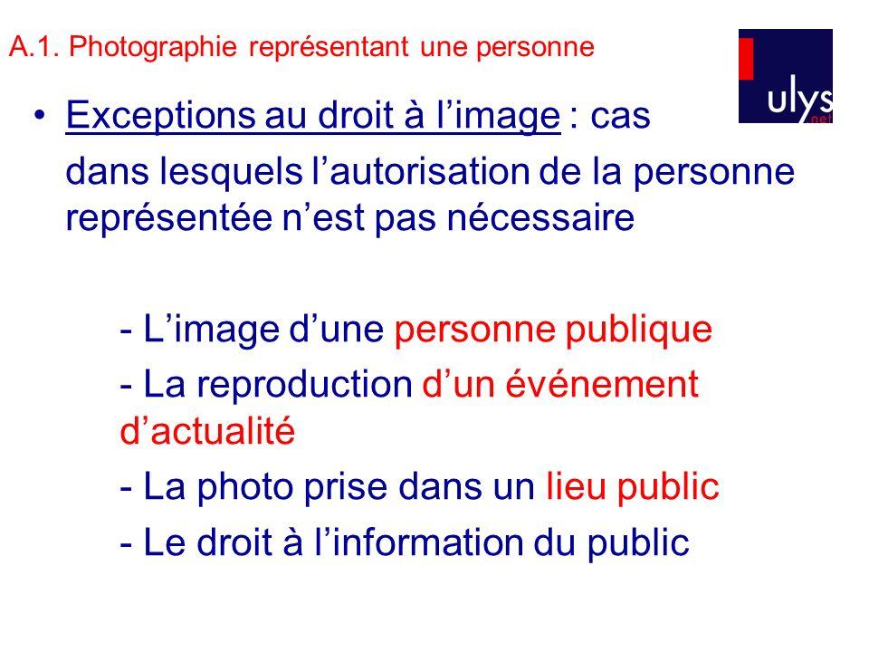 A.1. Photographie représentant une personne Exceptions au droit à limage : cas dans lesquels lautorisation de la personne représentée nest pas nécessa