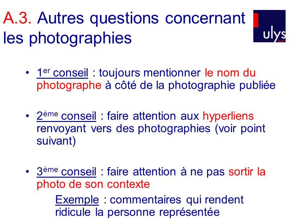 A.3. Autres questions concernant les photographies 1 er conseil : toujours mentionner le nom du photographe à côté de la photographie publiée 2 ème co