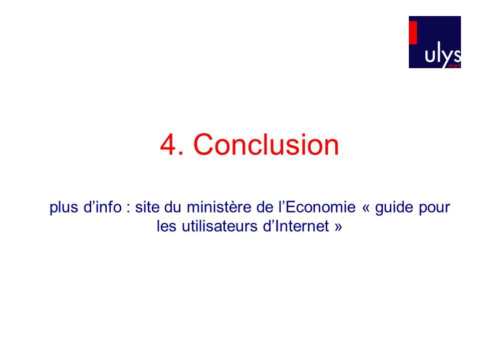 4. Conclusion plus dinfo : site du ministère de lEconomie « guide pour les utilisateurs dInternet »