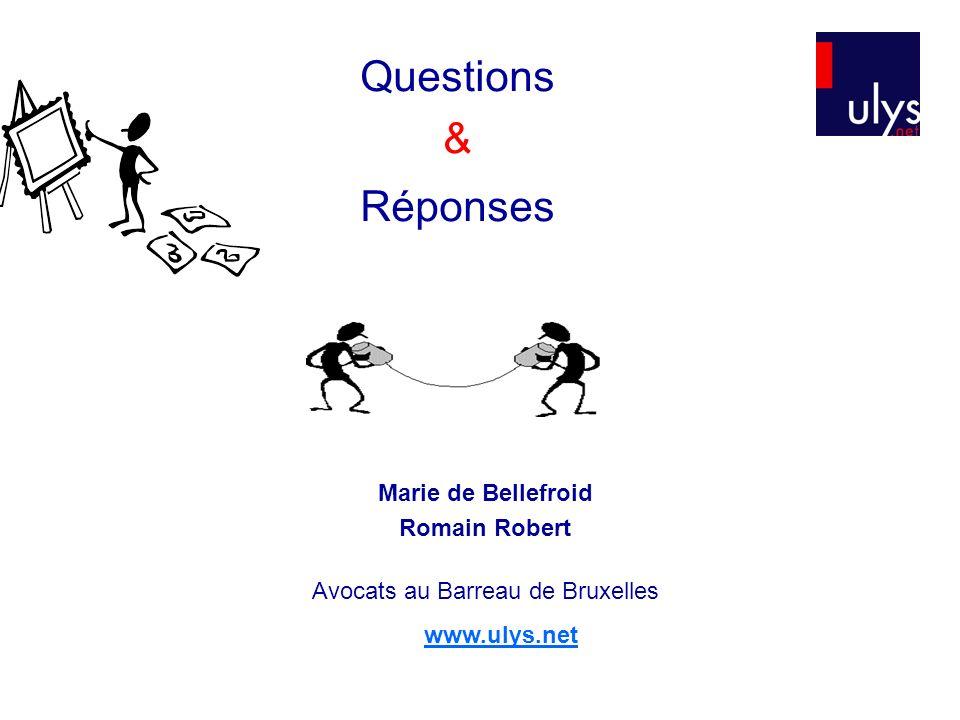 Marie de Bellefroid Romain Robert Avocats au Barreau de Bruxelles www.ulys.net Questions & Réponses
