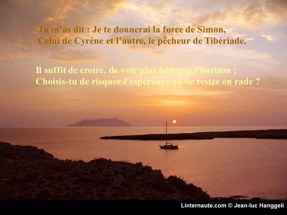 Tu mas dit : Je te donnerai la force de Simon, Celui de Cyrène et lautre, le pêcheur de Tibériade.