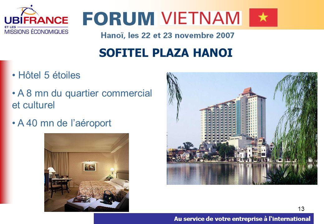 Au service de votre entreprise à linternational 13 SOFITEL PLAZA HANOI Hôtel 5 étoiles A 8 mn du quartier commercial et culturel A 40 mn de laéroport