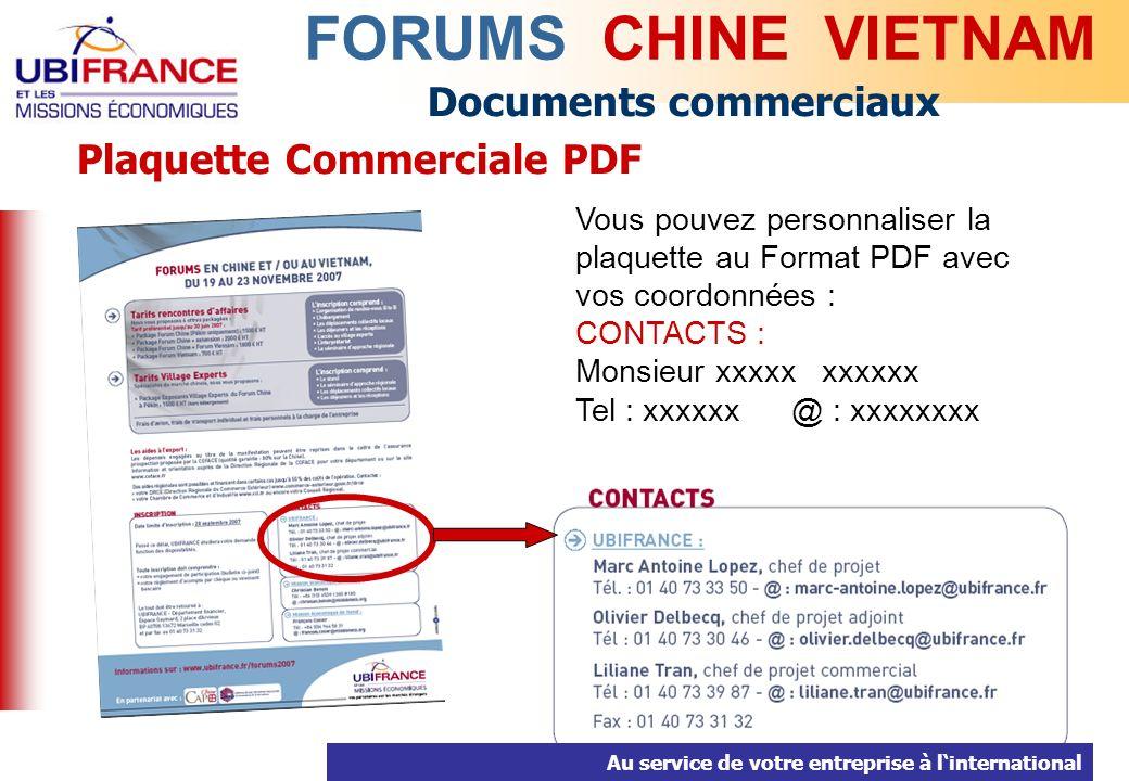 Au service de votre entreprise à linternational Documents commerciaux Plaquette Commerciale PDF FORUMS CHINE VIETNAM Vous pouvez personnaliser la plaquette au Format PDF avec vos coordonnées : CONTACTS : Monsieur xxxxx xxxxxx Tel : xxxxxx @ : xxxxxxxx