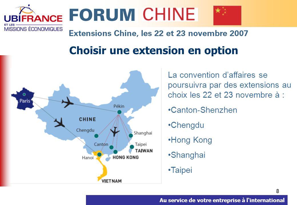Au service de votre entreprise à linternational 8 Choisir une extension en option La convention daffaires se poursuivra par des extensions au choix les 22 et 23 novembre à : Canton-Shenzhen Chengdu Hong Kong Shanghai Taipei