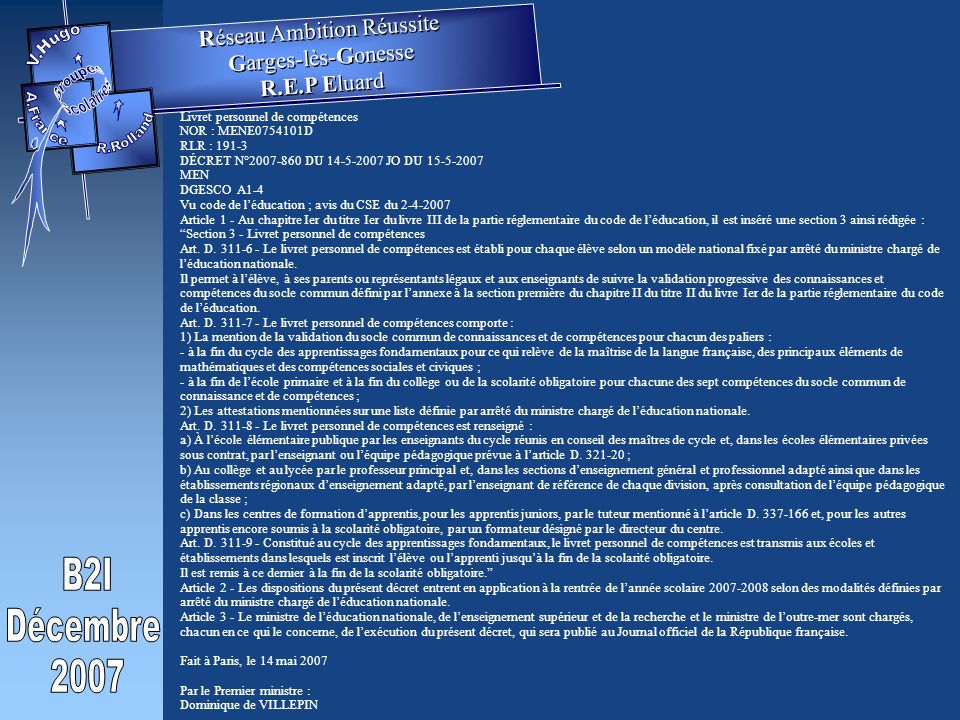 Livret personnel de compétences NOR : MENE0754101D RLR : 191-3 DÉCRET N°2007-860 DU 14-5-2007 JO DU 15-5-2007 MEN DGESCO A1-4 Vu code de léducation ; avis du CSE du 2-4-2007 Article 1 - Au chapitre Ier du titre Ier du livre III de la partie réglementaire du code de léducation, il est inséré une section 3 ainsi rédigée : Section 3 - Livret personnel de compétences Art.