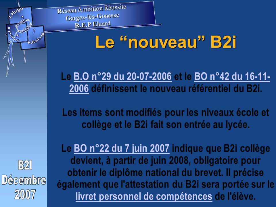 Le nouveau B2i Le nouveau B2i Le B.O n°29 du 20-07-2006 et le BO n°42 du 16-11- 2006 définissent le nouveau référentiel du B2i.
