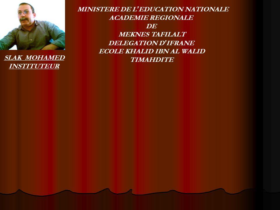 SLAK MOHAMED INSTITUTEUR MINISTERE DE L EDUCATION NATIONALE ACADEMIE REGIONALE DE MEKNES TAFILALT DELEGATION D IFRANE ECOLE KHALID IBN AL WALID TIMAHDITE