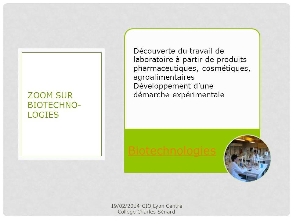 Biotechnologies 19/02/2014 CIO Lyon Centre Collège Charles Sénard ZOOM SUR BIOTECHNO- LOGIES Découverte du travail de laboratoire à partir de produits